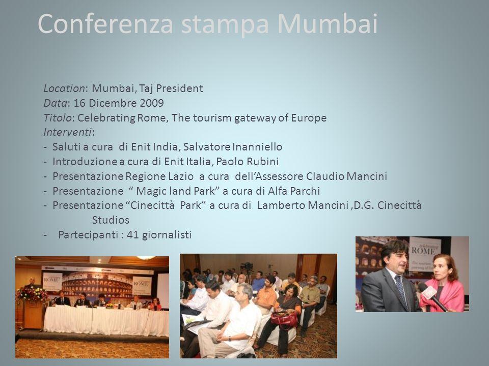 Workshop Mumbai Location: Four Season Data: 17 Dicembre 2009 Presentazione Roma e regione Lazio - Saluti e avvio dei lavori a cura di Enit India,_Salvatore Ianniello - Presentazione prodotto a cura ATLazio, Marco Misischia - Partecipanti : 64 operatori indiani