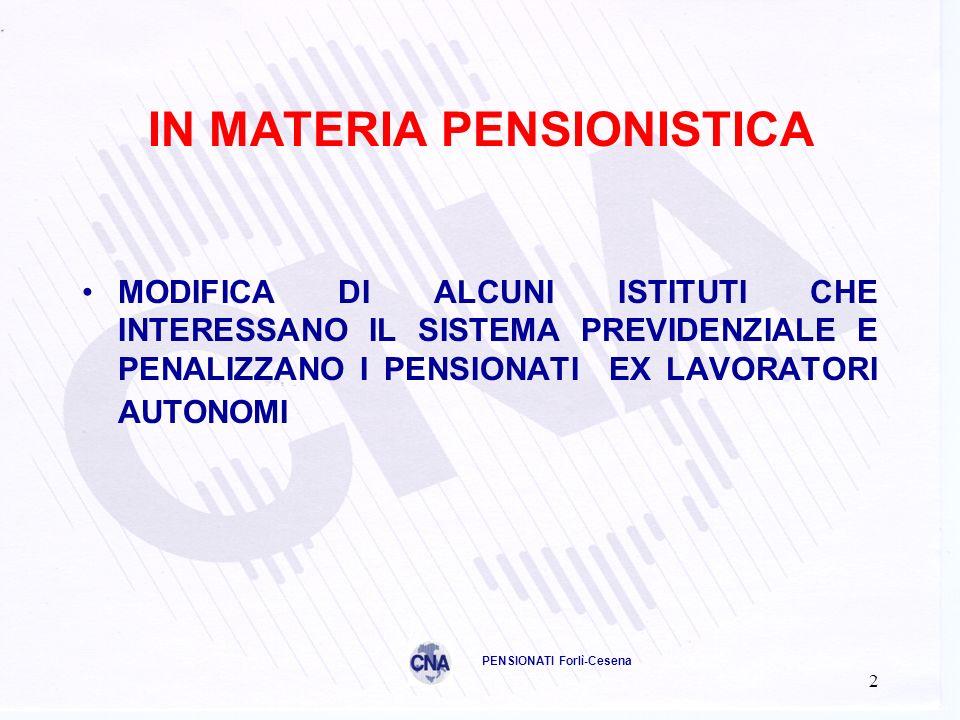2 IN MATERIA PENSIONISTICA MODIFICA DI ALCUNI ISTITUTI CHE INTERESSANO IL SISTEMA PREVIDENZIALE E PENALIZZANO I PENSIONATI EX LAVORATORI AUTONOMI PENSIONATI Forlì-Cesena