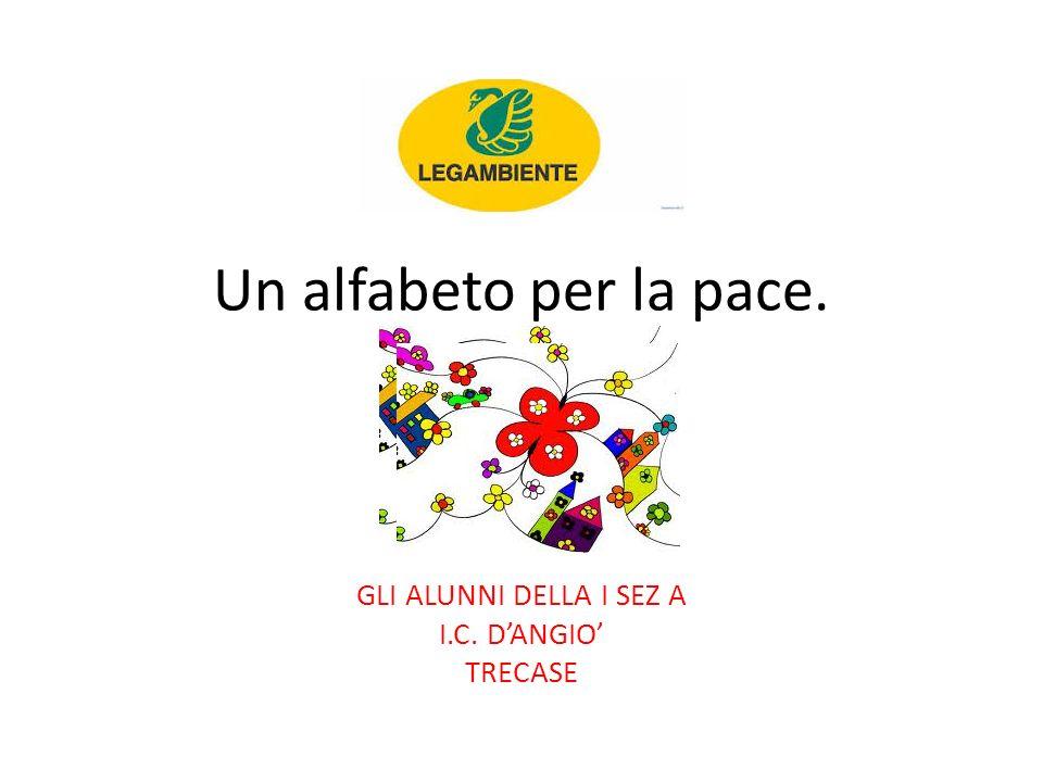 Un alfabeto per la pace. GLI ALUNNI DELLA I SEZ A I.C. DANGIO TRECASE