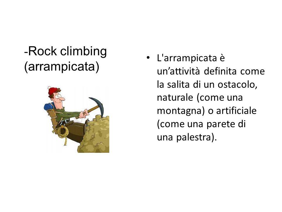 L'arrampicata è unattività definita come la salita di un ostacolo, naturale (come una montagna) o artificiale (come una parete di una palestra). - Roc