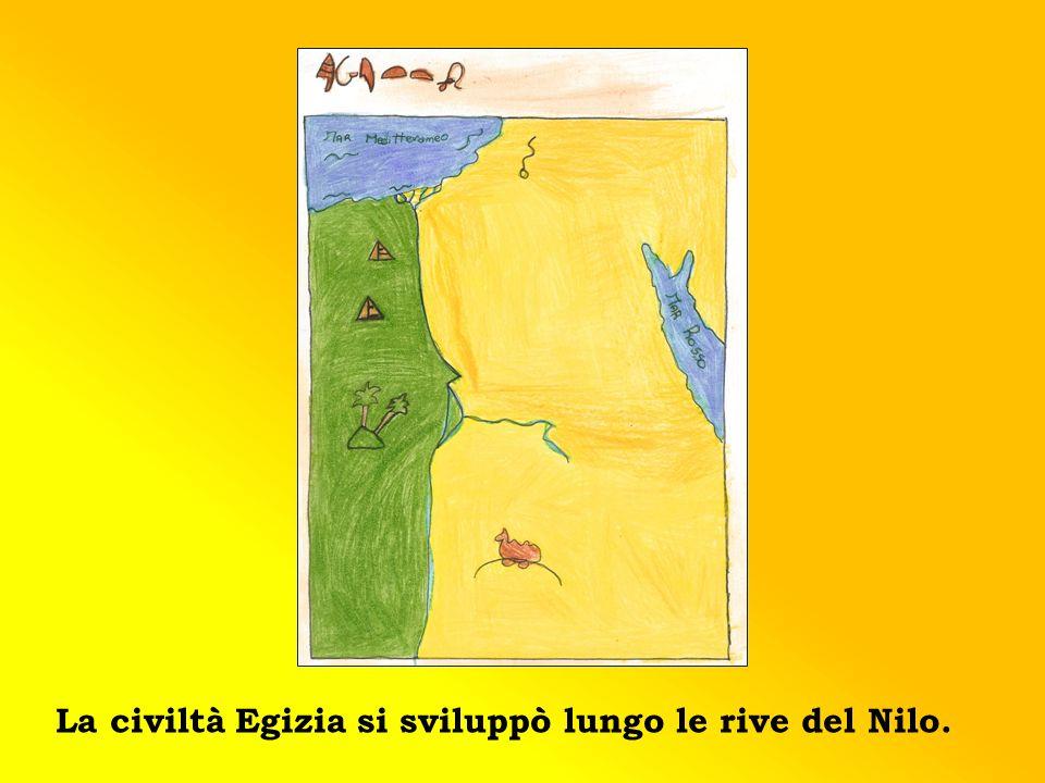 La civiltà Egizia si sviluppò lungo le rive del Nilo.