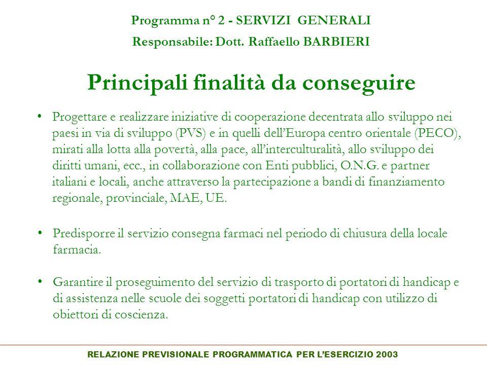 RELAZIONE PREVISIONALE PROGRAMMATICA PER LESERCIZIO 2003 Principali finalità da conseguire Programma n° 2 - SERVIZI GENERALI Responsabile: Dott.