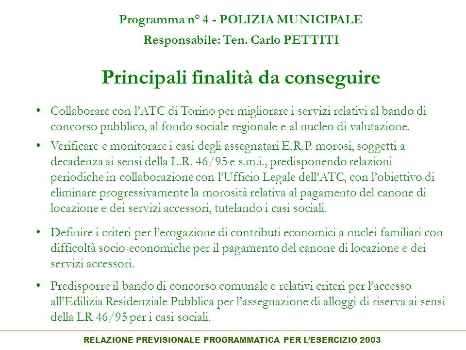 RELAZIONE PREVISIONALE PROGRAMMATICA PER LESERCIZIO 2003 Principali finalità da conseguire Programma n° 4 - POLIZIA MUNICIPALE Responsabile: Ten.
