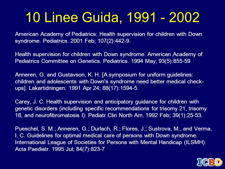 American Academy of Pediatrics: Health supervision for children with Down syndrome. Pediatrics. 2001 Feb; 107(2):442-9. Health supervision for childre