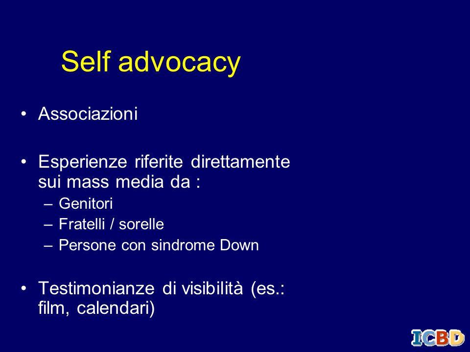 Self advocacy Associazioni Esperienze riferite direttamente sui mass media da : –Genitori –Fratelli / sorelle –Persone con sindrome Down Testimonianze
