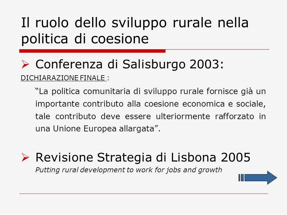 Conferenza di Salisburgo 2003: DICHIARAZIONE FINALE : La politica comunitaria di sviluppo rurale fornisce già un importante contributo alla coesione economica e sociale, tale contributo deve essere ulteriormente rafforzato in una Unione Europea allargata.