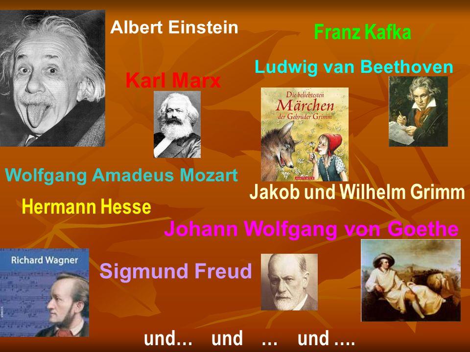 Franz Kafka Sigmund Freud Johann Wolfgang von Goethe Albert Einstein Ludwig van Beethoven und… und … und …. Wolfgang Amadeus Mozart Karl Marx Jakob un