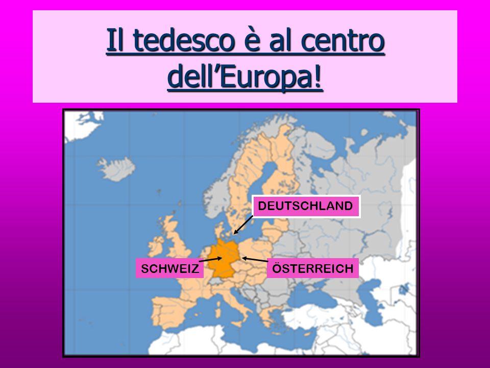 Il tedesco è al centro dellEuropa! DEUTSCHLAND ÖSTERREICHSCHWEIZ