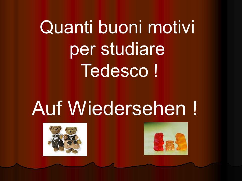 Quanti buoni motivi per studiare Tedesco ! Auf Wiedersehen !
