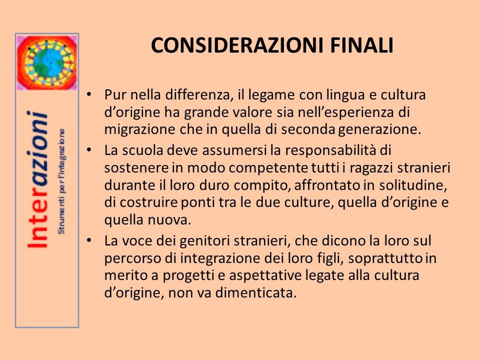 CONSIDERAZIONI FINALI Pur nella differenza, il legame con lingua e cultura dorigine ha grande valore sia nellesperienza di migrazione che in quella di seconda generazione.