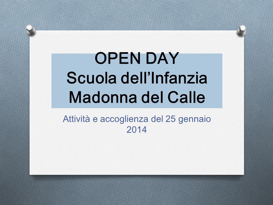 OPEN DAY Scuola dellInfanzia Madonna del Calle Attività e accoglienza del 25 gennaio 2014