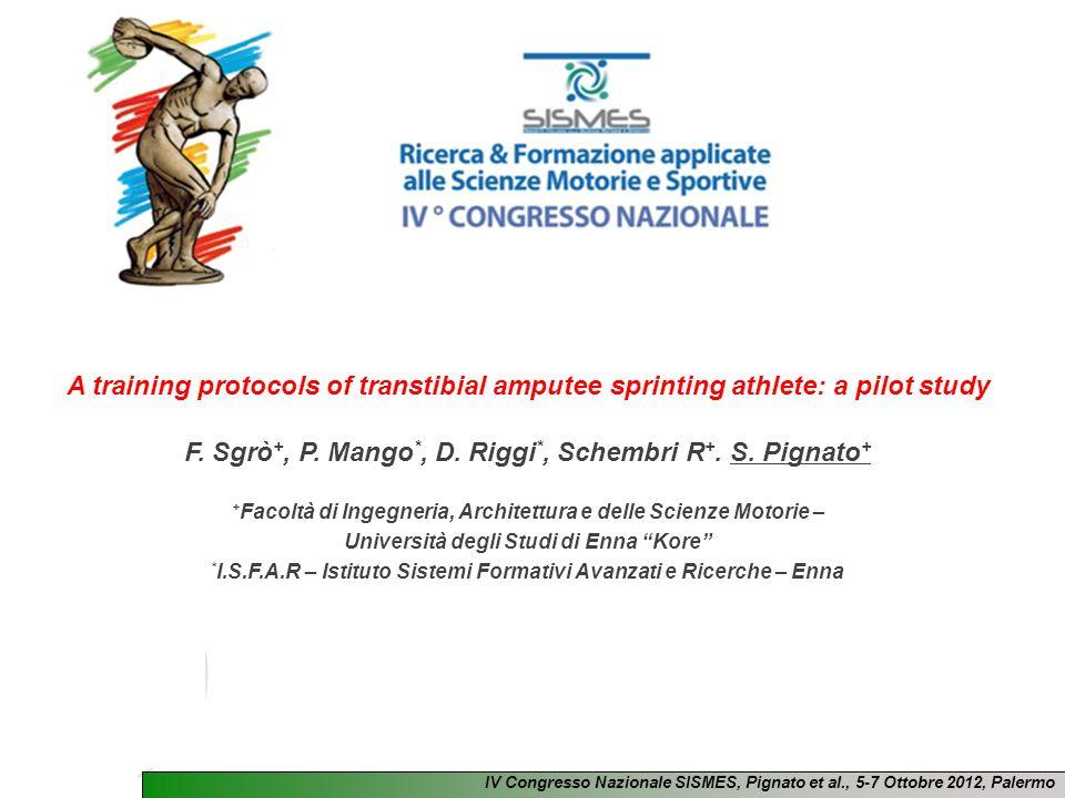 IV Congresso Nazionale SISMES, Pignato et al., 5-7 Ottobre 2012, Palermo A training protocols of transtibial amputee sprinting athlete: a pilot study F.