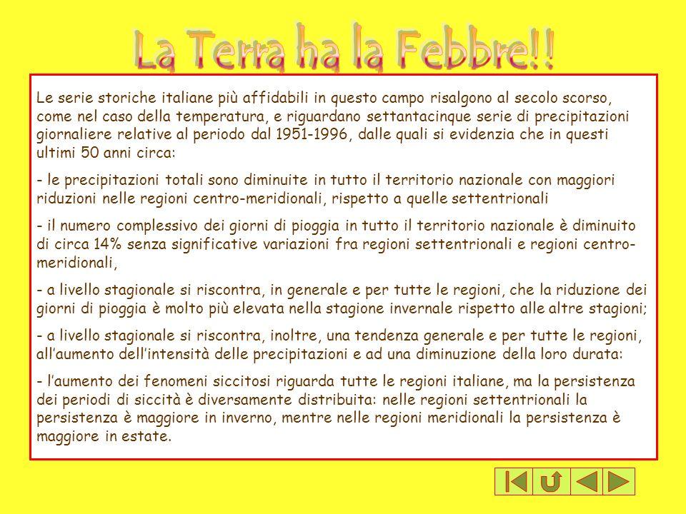Le serie storiche italiane più affidabili in questo campo risalgono al secolo scorso, come nel caso della temperatura, e riguardano settantacinque ser