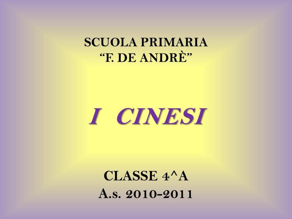 I CINESI CLASSE 4^A A.s. 2010-2011 SCUOLA PRIMARIA F. DE ANDRÈ