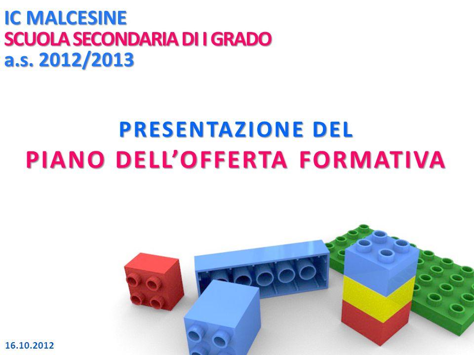 IC MALCESINE SCUOLA SECONDARIA DI I GRADO a.s. 2012/2013 PRESENTAZIONE DEL PIANO DELLOFFERTA FORMATIVA 16.10.2012