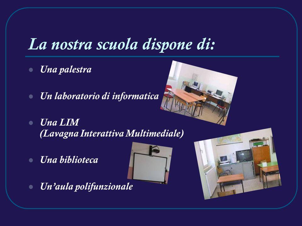 La nostra scuola dispone di: Una palestra Un laboratorio di informatica Una LIM (Lavagna Interattiva Multimediale) Una biblioteca Unaula polifunzionale