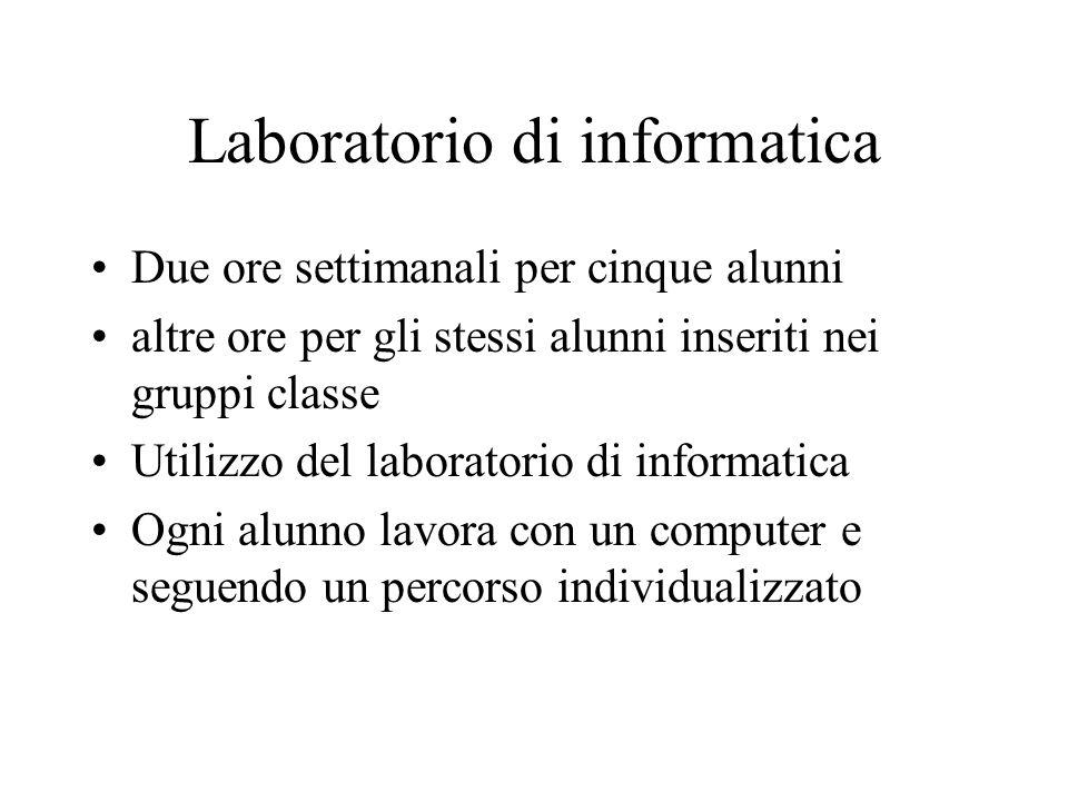Laboratorio di informatica Due ore settimanali per cinque alunni altre ore per gli stessi alunni inseriti nei gruppi classe Utilizzo del laboratorio d
