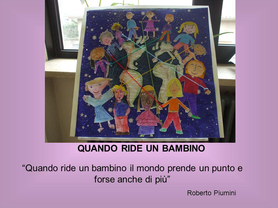 QUANDO RIDE UN BAMBINO Quando ride un bambino il mondo prende un punto e forse anche di più Roberto Piumini
