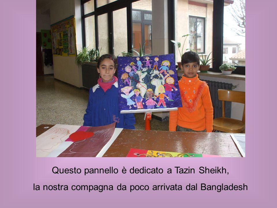 Questo pannello è dedicato a Tazin Sheikh, la nostra compagna da poco arrivata dal Bangladesh