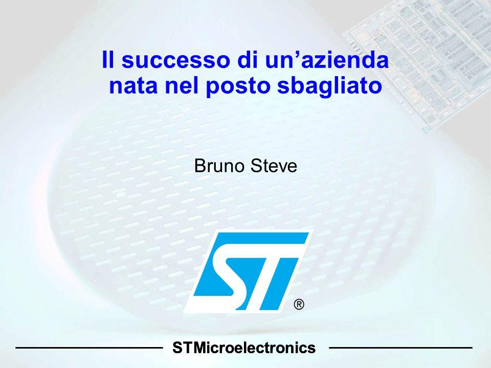 STMicroelectronics Il successo di unazienda nata nel posto sbagliato Bruno Steve STMicroelectronics
