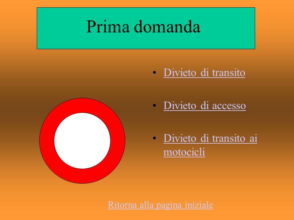 Prima domanda Divieto di transito Divieto di accesso Divieto di transito ai motocicliDivieto di transito ai motocicli Ritorna alla pagina iniziale