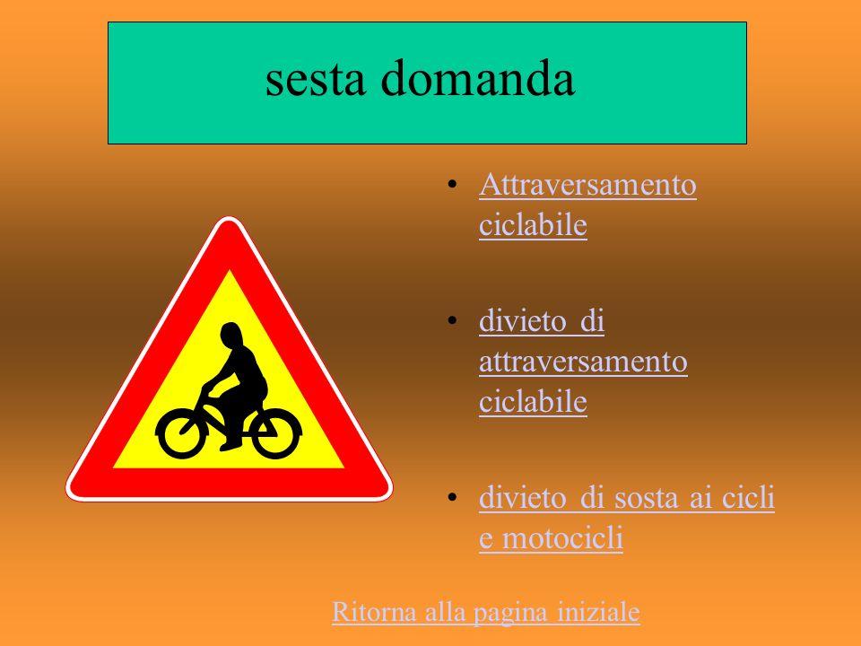 sesta domanda Attraversamento ciclabileAttraversamento ciclabile divieto di attraversamento ciclabiledivieto di attraversamento ciclabile divieto di s