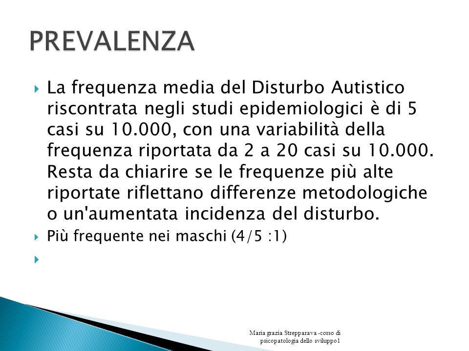 La frequenza media del Disturbo Autistico riscontrata negli studi epidemiologici è di 5 casi su 10.000, con una variabilità della frequenza riportata