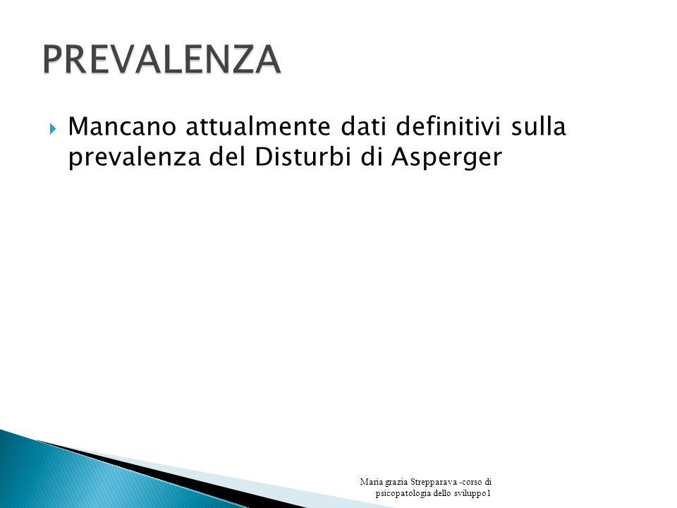 Mancano attualmente dati definitivi sulla prevalenza del Disturbi di Asperger Maria grazia Strepparava -corso di psicopatologia dello sviluppo1