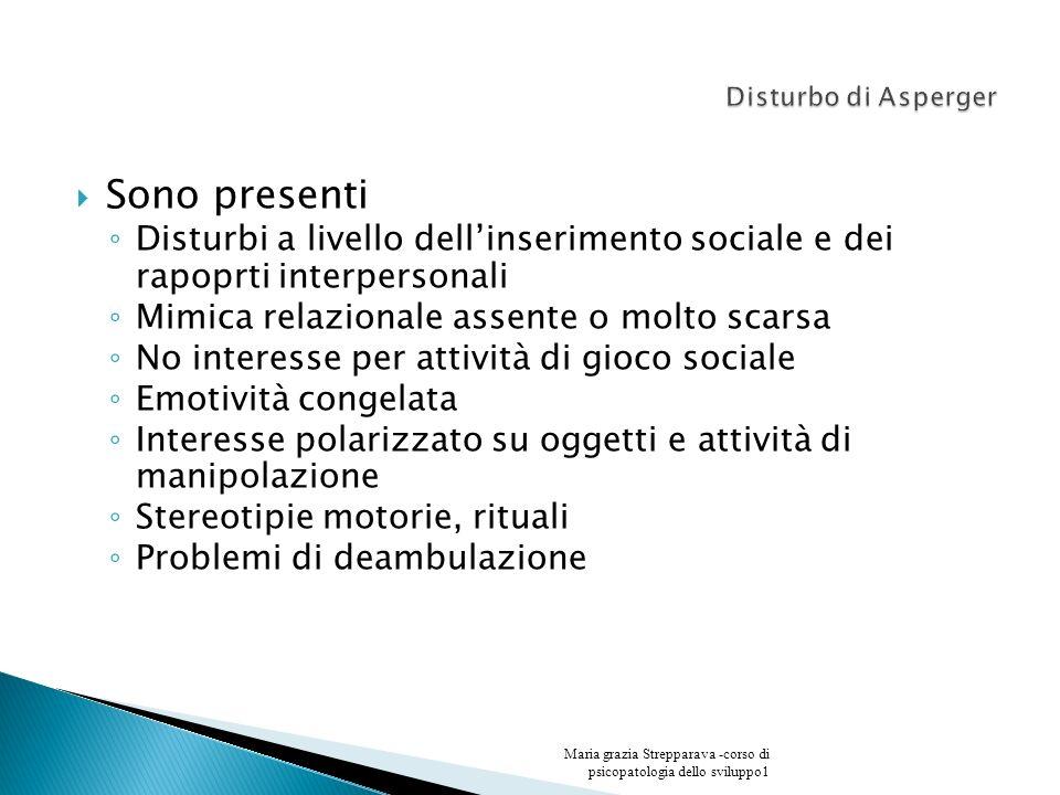 Sono presenti Disturbi a livello dellinserimento sociale e dei rapoprti interpersonali Mimica relazionale assente o molto scarsa No interesse per atti