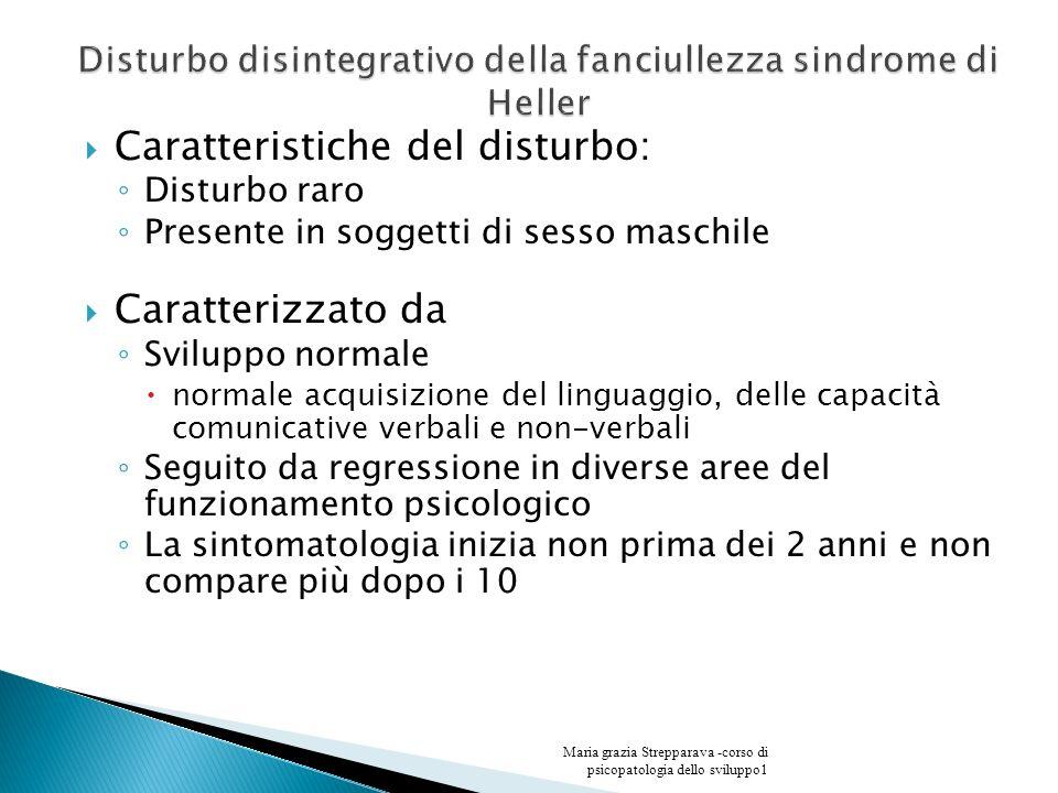 Caratteristiche del disturbo: Disturbo raro Presente in soggetti di sesso maschile Caratterizzato da Sviluppo normale normale acquisizione del linguag