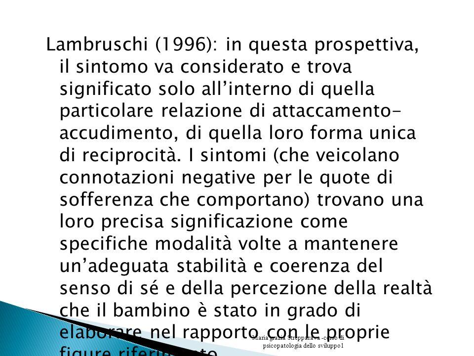 Lambruschi (1996): in questa prospettiva, il sintomo va considerato e trova significato solo allinterno di quella particolare relazione di attaccament