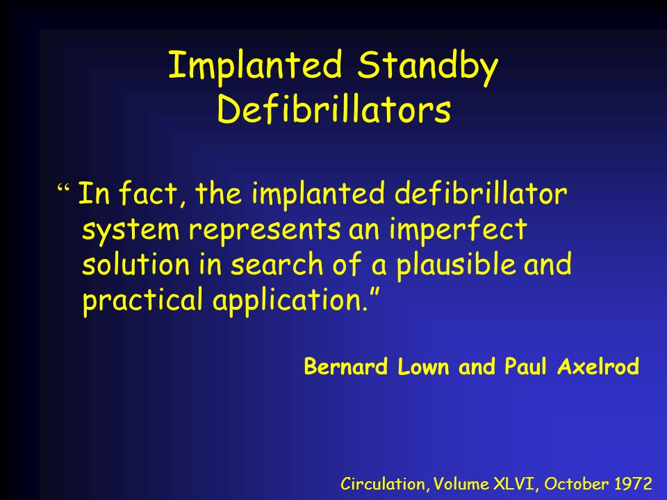 Implanted Standby Defibrillators In fact, the implanted defibrillator system represents an imperfect solution in search of a plausible and practical a