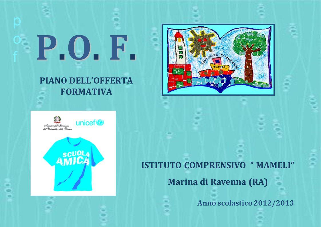P.O. F.P.O. F.P.O. F.P.O. F. PIANO DELLOFFERTA FORMATIVA ISTITUTO COMPRENSIVO MAMELI Marina di Ravenna (RA) Anno scolastico 2012/2013 pofpof