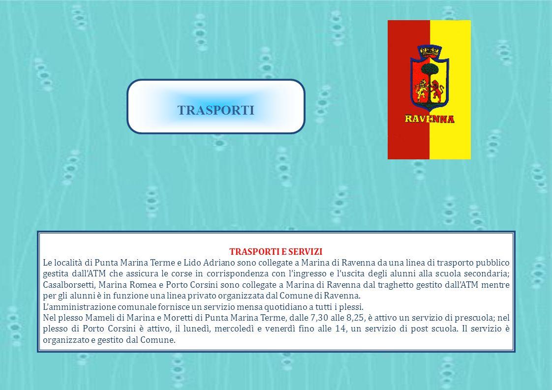 TRASPORTI TRASPORTI E SERVIZI Le località di Punta Marina Terme e Lido Adriano sono collegate a Marina di Ravenna da una linea di trasporto pubblico g