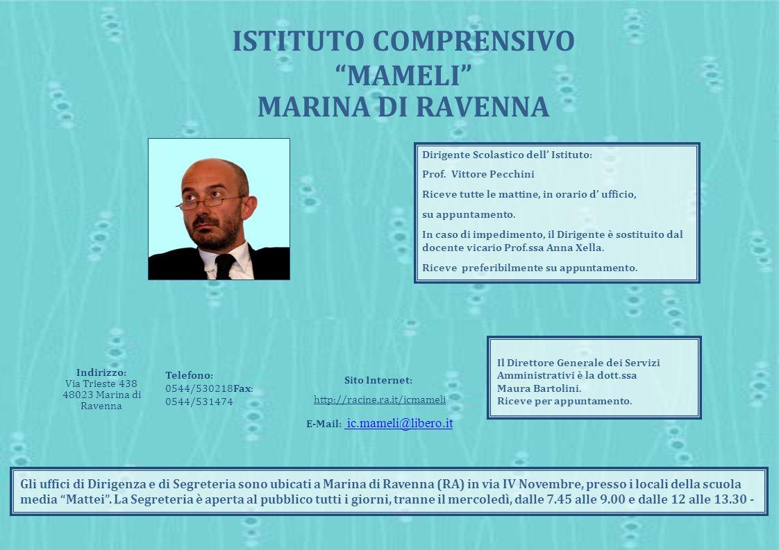 ISTITUTO COMPRENSIVO MAMELI MARINA DI RAVENNA Telefono: 0544/530218Fax: 0544/531474 Indirizzo: Via Trieste 438 48023 Marina di Ravenna Sito Internet: