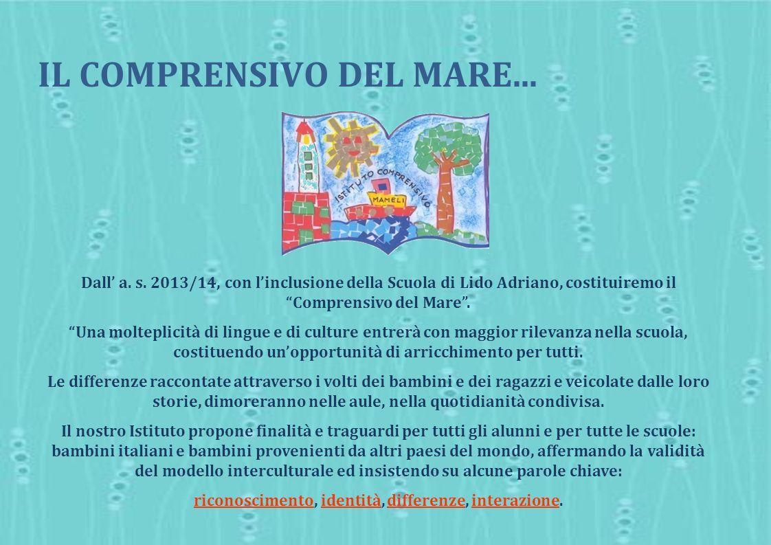 Dall a. s. 2013/14, con linclusione della Scuola di Lido Adriano, costituiremo il Comprensivo del Mare. Una molteplicità di lingue e di culture entrer