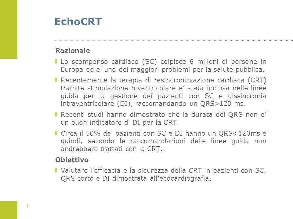 1 EchoCRT Razionale Lo scompenso cardiaco (SC) colpisce 6 milioni di persone in Europa ed e uno dei maggiori problemi per la salute pubblica. Recentem