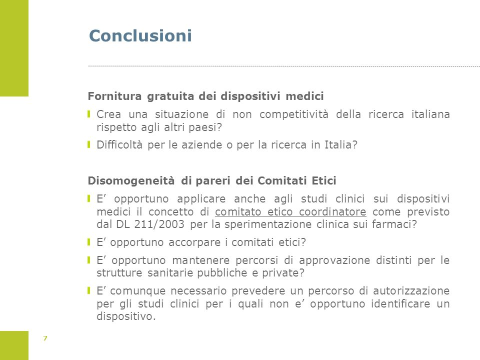 7 Conclusioni Fornitura gratuita dei dispositivi medici Crea una situazione di non competitività della ricerca italiana rispetto agli altri paesi? Dif