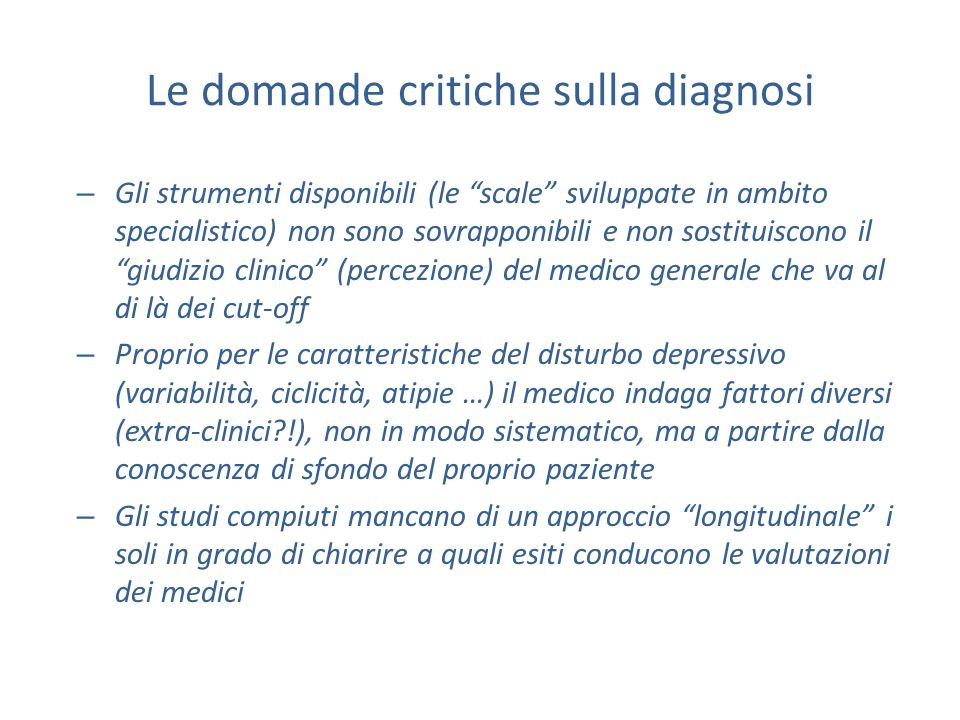 Le domande critiche sulla diagnosi – Gli strumenti disponibili (le scale sviluppate in ambito specialistico) non sono sovrapponibili e non sostituisco