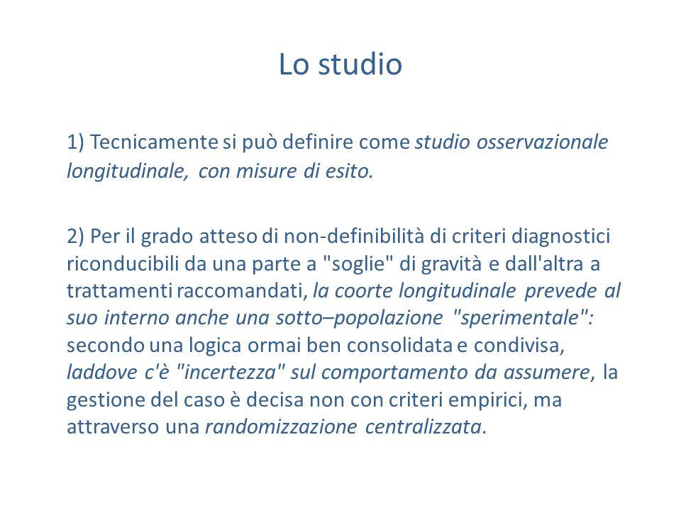 Lo studio 1) Tecnicamente si può definire come studio osservazionale longitudinale, con misure di esito. 2) Per il grado atteso di non-definibilità di