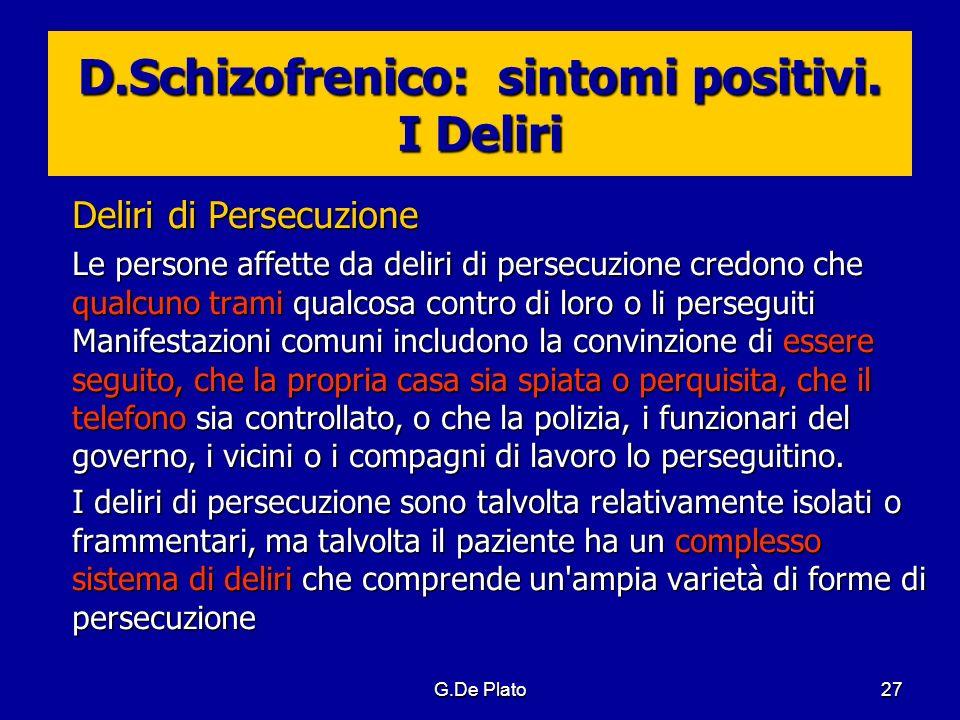 G.De Plato27 D.Schizofrenico: sintomi positivi. I Deliri Deliri di Persecuzione Le persone affette da deliri di persecuzione credono che qualcuno tram
