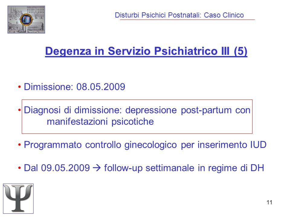 11 Disturbi Psichici Postnatali: Caso Clinico Degenza in Servizio Psichiatrico III (5) Dimissione: 08.05.2009 Diagnosi di dimissione: depressione post
