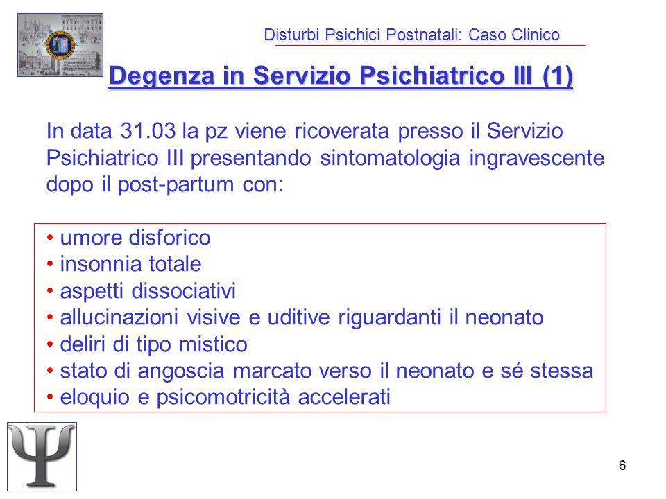 7 Disturbi Psichici Postnatali: Caso Clinico Degenza in Servizio Psichiatrico III (2) Terapia farmacologica: Dostinex ½ cpr x 2 per 2 gg Dostinex ½ cpr x 2 per 2 gg Seroquel 300mg: 2cp/die(p.