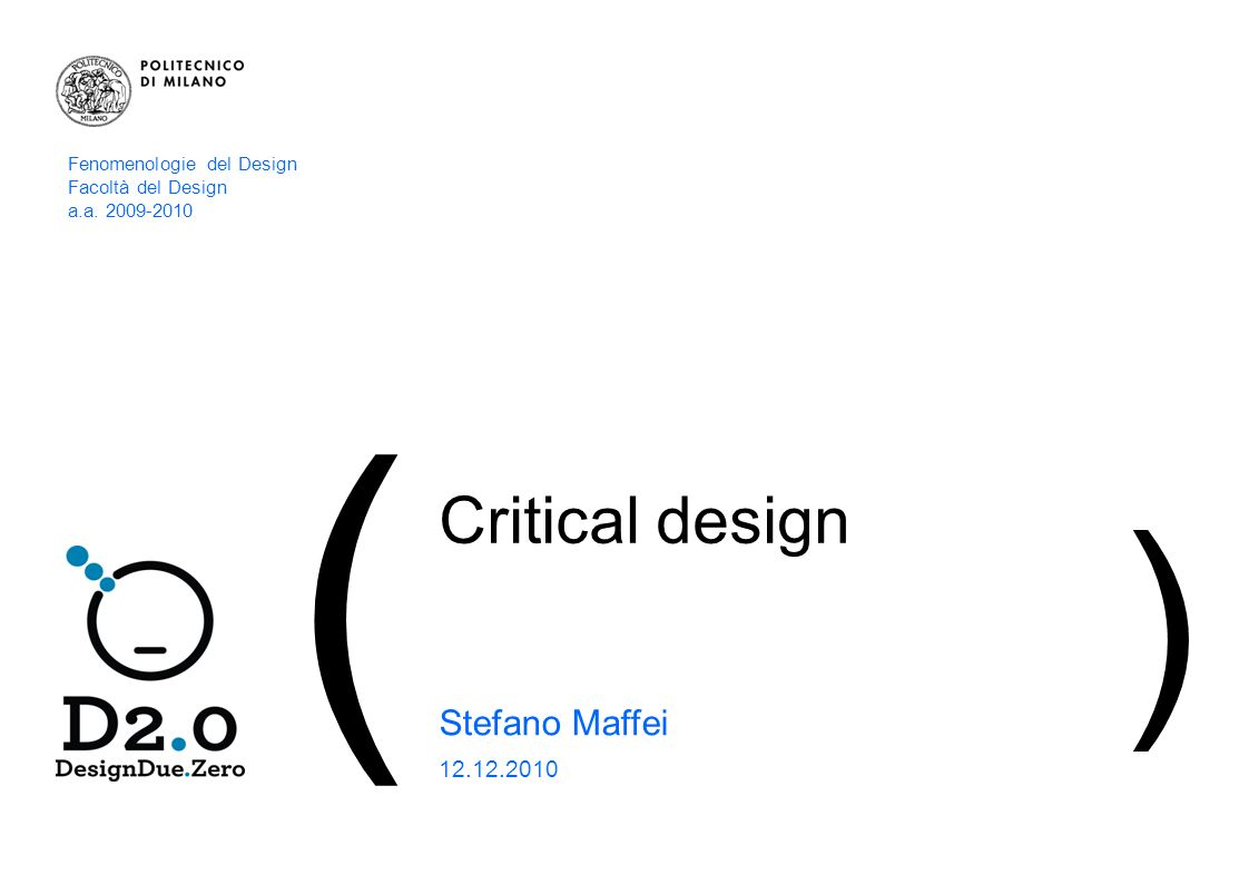 12 | CRITICAL DESIGN_Stefano Maffei ( Il critical design ) > Dove nasce il Critical Design …Design as critique has existed before under several guises.