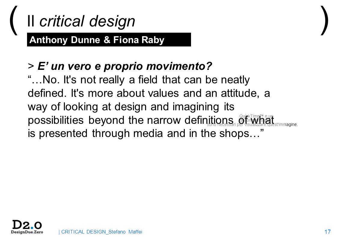 17 | CRITICAL DESIGN_Stefano Maffei ( Il critical design ) > E un vero e proprio movimento.