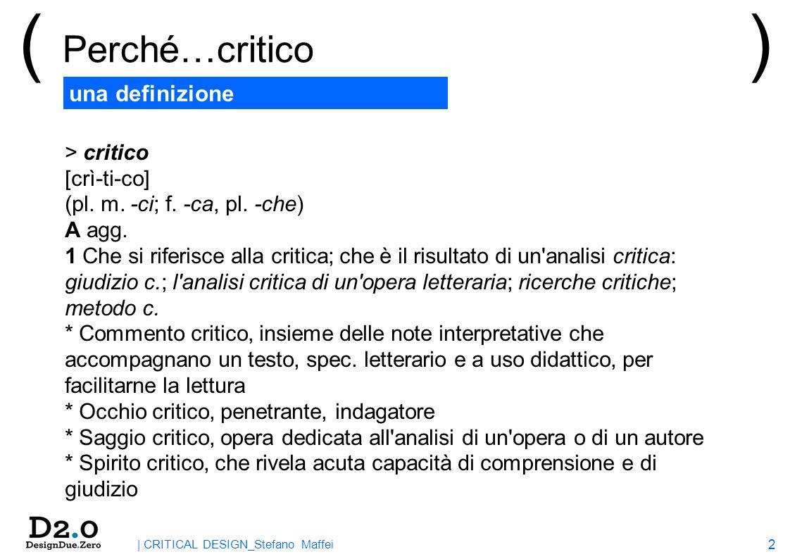 2 | CRITICAL DESIGN_Stefano Maffei una definizione ( Perché…critico > critico [crì-ti-co] (pl.