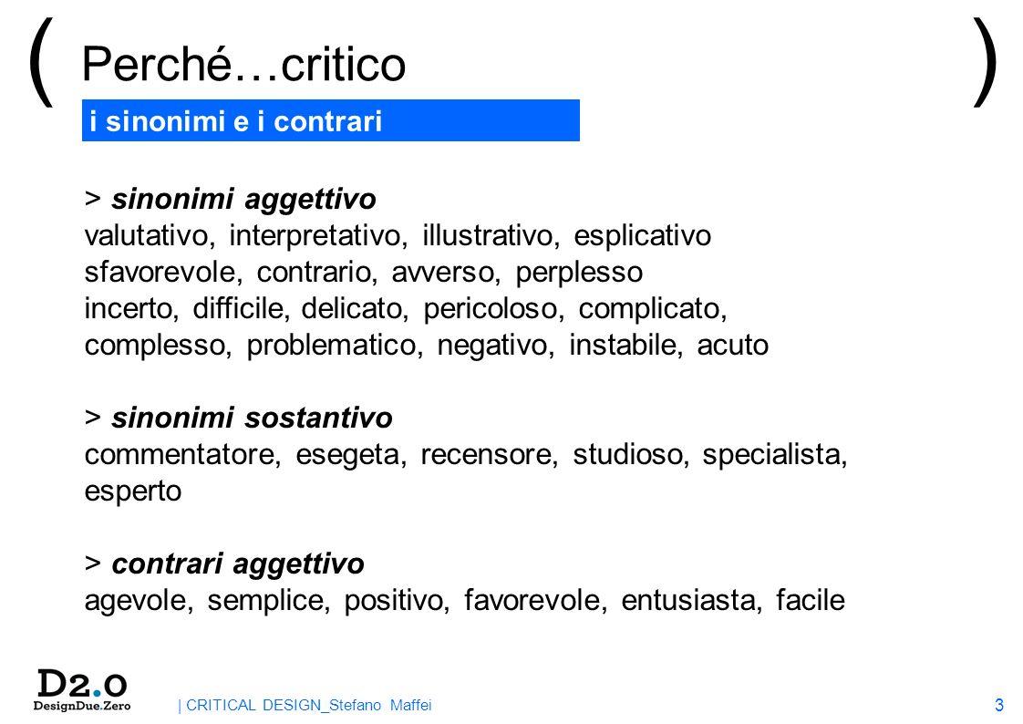 14 | CRITICAL DESIGN_Stefano Maffei ( Il critical design ) > A cosa serve il Critical Design …Mainly to make us think.
