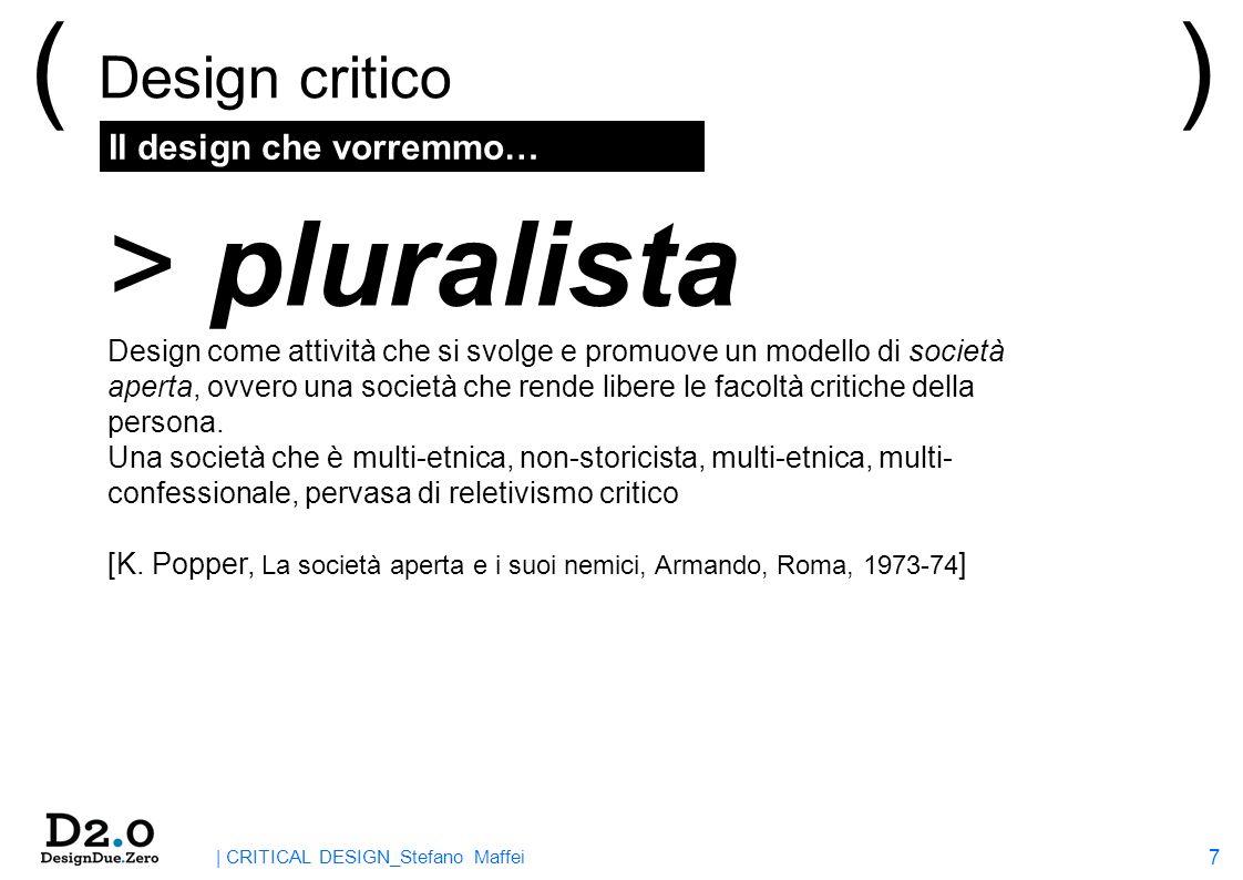 8 | CRITICAL DESIGN_Stefano Maffei Il design che vorremmo… ( Design critico ) > illuminista …L illuminismo è l uscita dell uomo dallo stato di minorità che egli deve imputare a sé stesso.