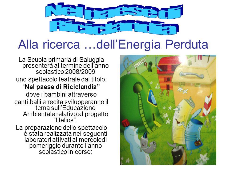 Alla ricerca …dellEnergia Perduta La Scuola primaria di Saluggia presenterà al termine dellanno scolastico 2008/2009 uno spettacolo teatrale dal titol