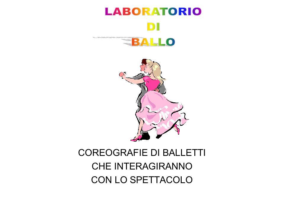 COREOGRAFIE DI BALLETTI CHE INTERAGIRANNO CON LO SPETTACOLO